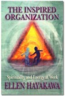 The Inspired Organization:  Spirituality and Energy at Work